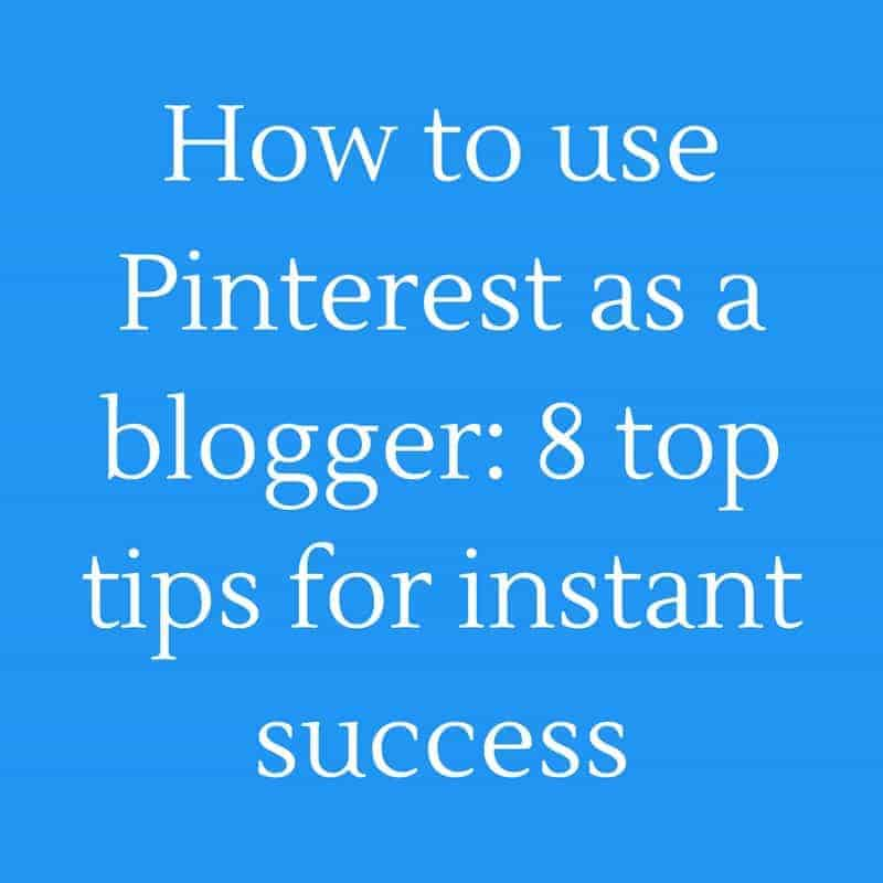 How To Successfully Use Pinterest As A Blogger: 8 Top Tips